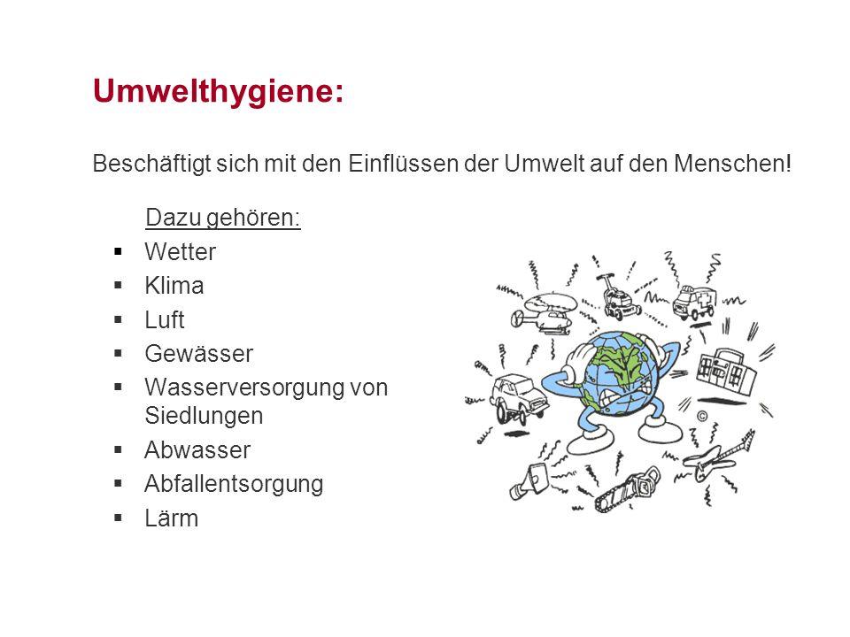 Umwelthygiene: Beschäftigt sich mit den Einflüssen der Umwelt auf den Menschen!