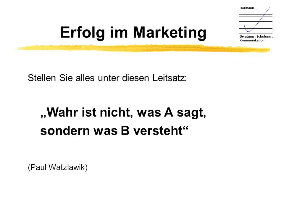 """Erfolg im Marketing """"Wahr ist nicht, was A sagt,"""