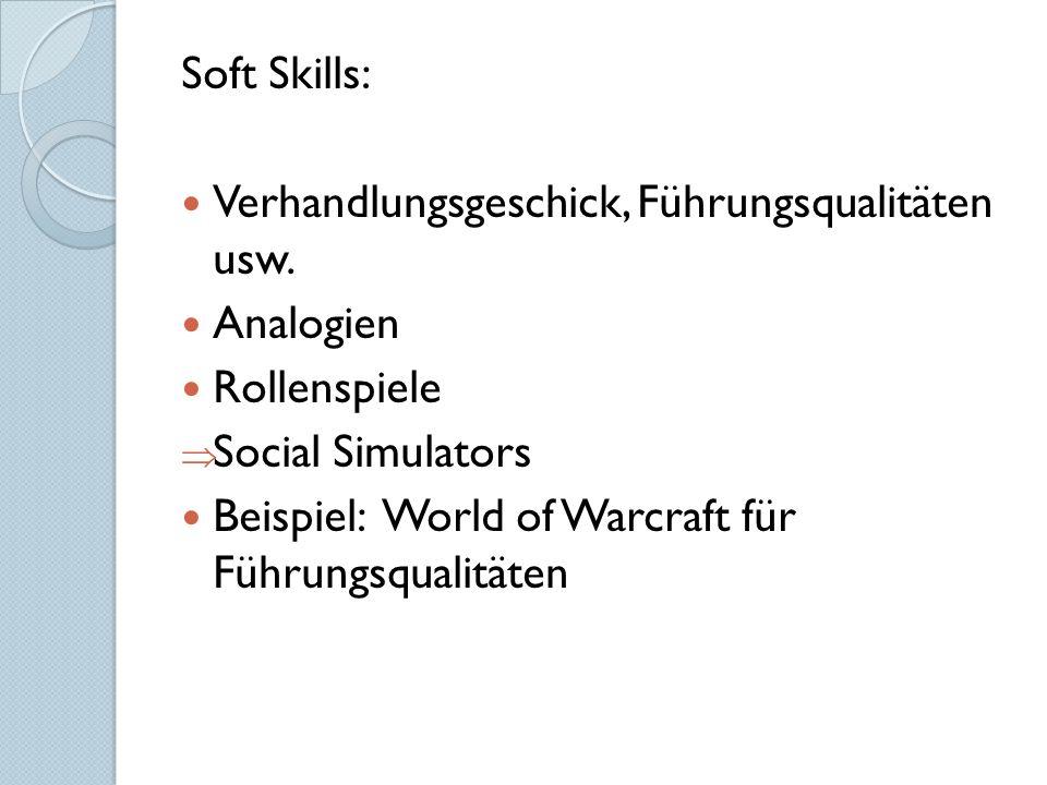 Soft Skills: Verhandlungsgeschick, Führungsqualitäten usw. Analogien. Rollenspiele. Social Simulators.