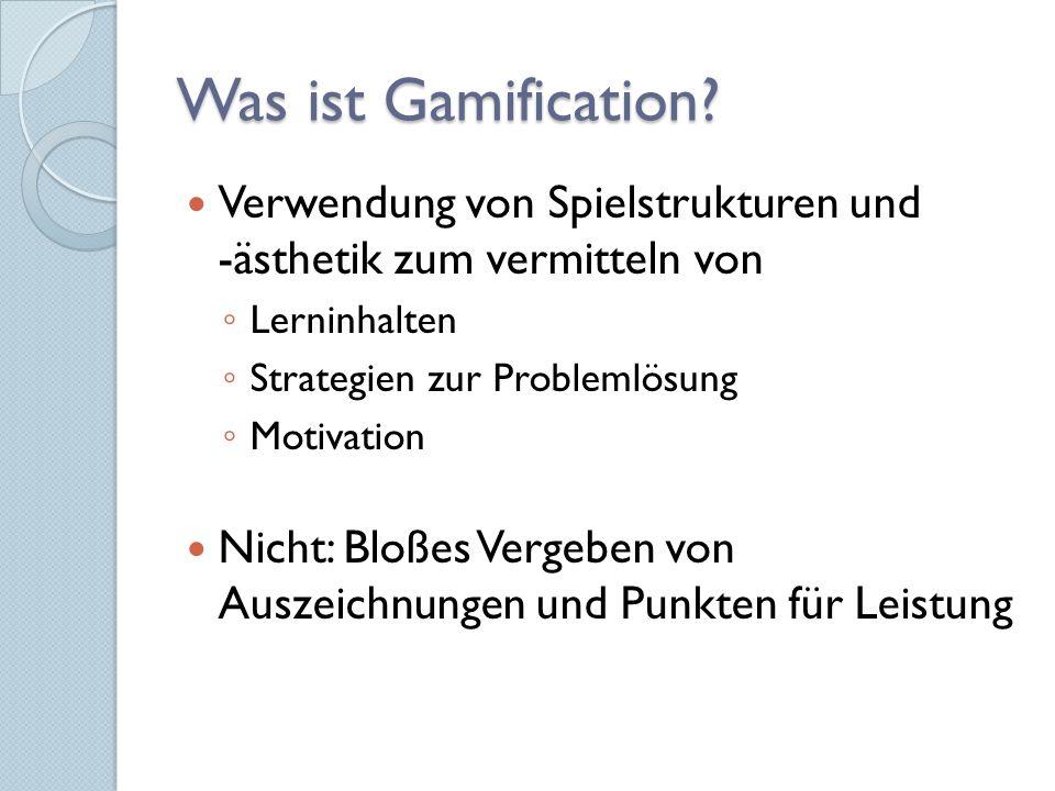 Was ist Gamification Verwendung von Spielstrukturen und -ästhetik zum vermitteln von. Lerninhalten.