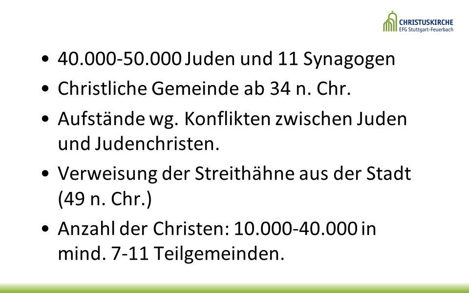 40.000-50.000 Juden und 11 Synagogen Christliche Gemeinde ab 34 n. Chr. Aufstände wg. Konflikten zwischen Juden und Judenchristen.