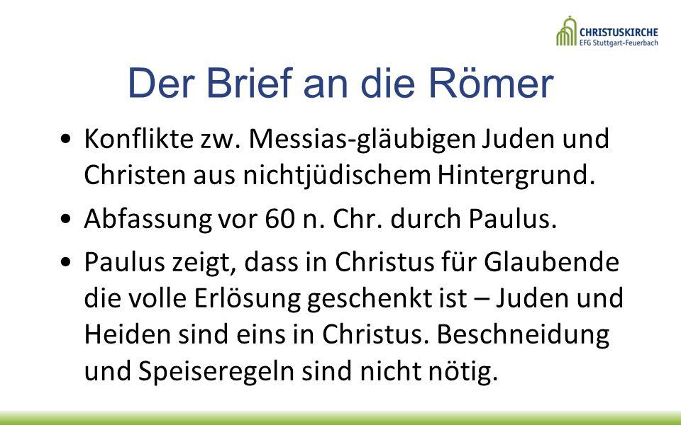 Der Brief an die Römer Konflikte zw. Messias-gläubigen Juden und Christen aus nichtjüdischem Hintergrund.