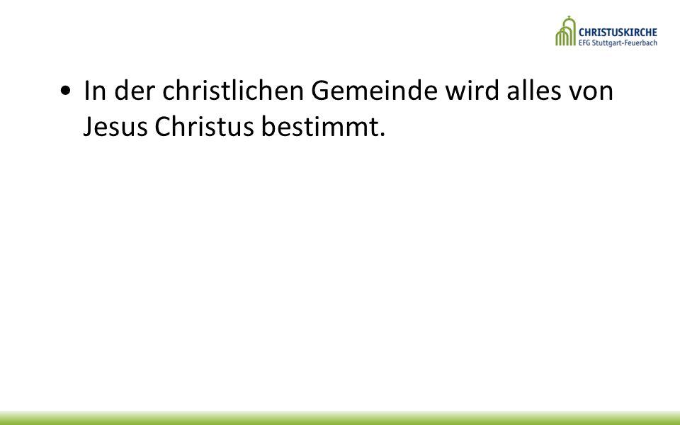 In der christlichen Gemeinde wird alles von Jesus Christus bestimmt.