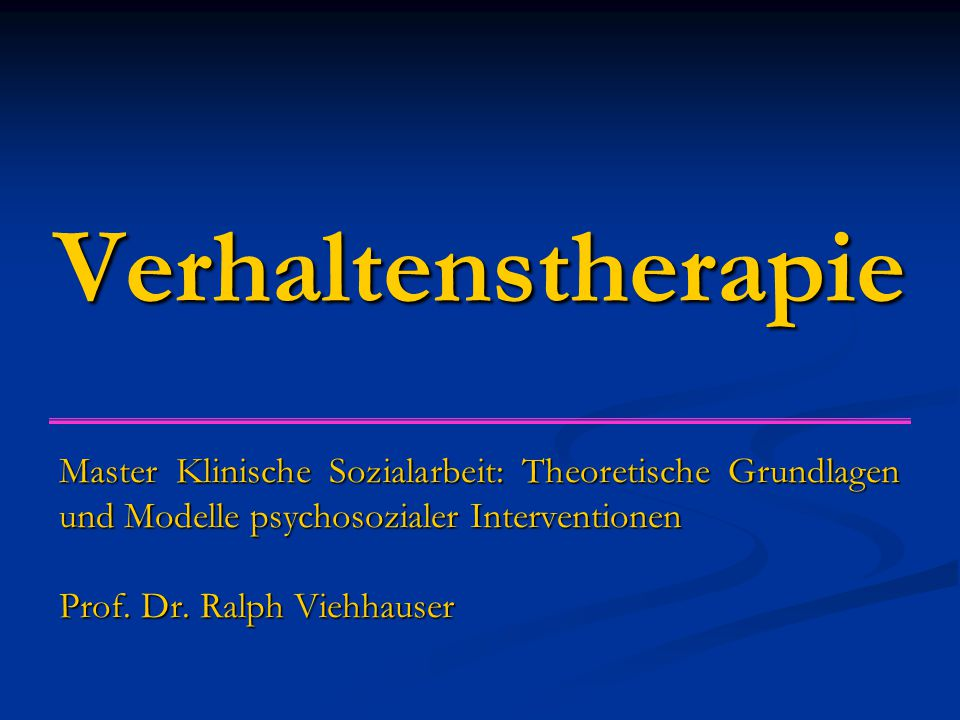 Verhaltenstherapie Master Klinische Sozialarbeit: Theoretische Grundlagen und Modelle psychosozialer Interventionen.