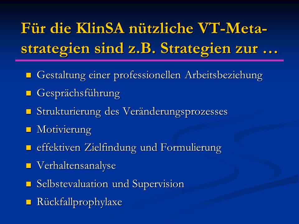 Für die KlinSA nützliche VT-Meta-strategien sind z.B. Strategien zur …