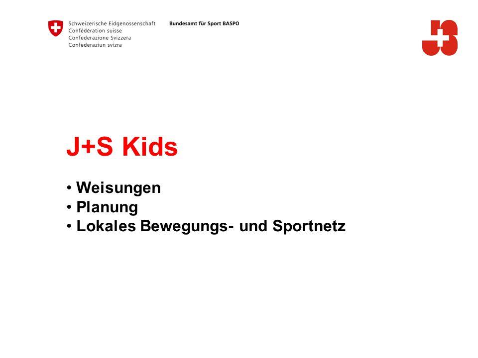 J+S Kids Weisungen Planung Lokales Bewegungs- und Sportnetz Ziele: