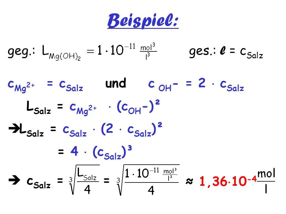 Beispiel: geg.: ges.: l = cSalz cMg2+ = cSalz und c OH- = 2  cSalz