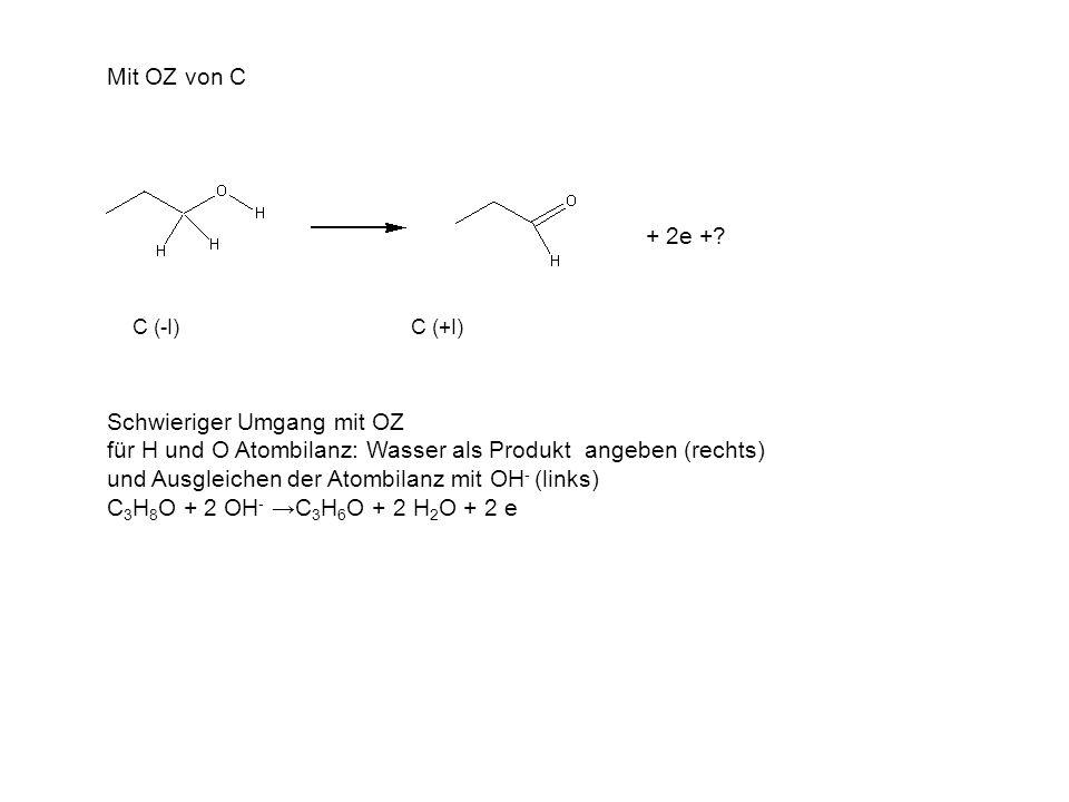 Mit OZ von C + 2e + C (-I) C (+I) Schwieriger Umgang mit OZ für H und O Atombilanz: Wasser als Produkt angeben (rechts)
