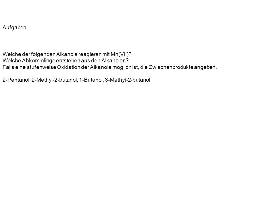 Aufgaben: Welche der folgenden Alkanole reagieren mit Mn(VII)