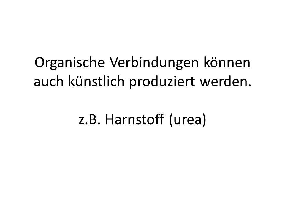 Organische Verbindungen können auch künstlich produziert werden. z. B
