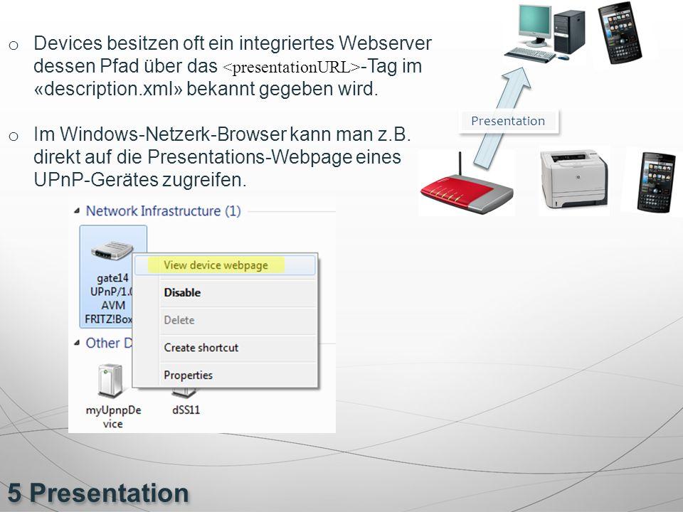 Devices besitzen oft ein integriertes Webserver dessen Pfad über das <presentationURL>-Tag im «description.xml» bekannt gegeben wird.