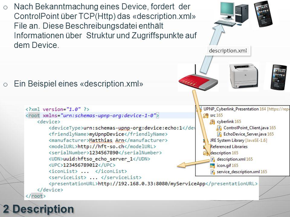 Nach Bekanntmachung eines Device, fordert der ControlPoint über TCP(Http) das «description.xml» File an. Diese Beschreibungsdatei enthält Informationen über Struktur und Zugriffspunkte auf dem Device.