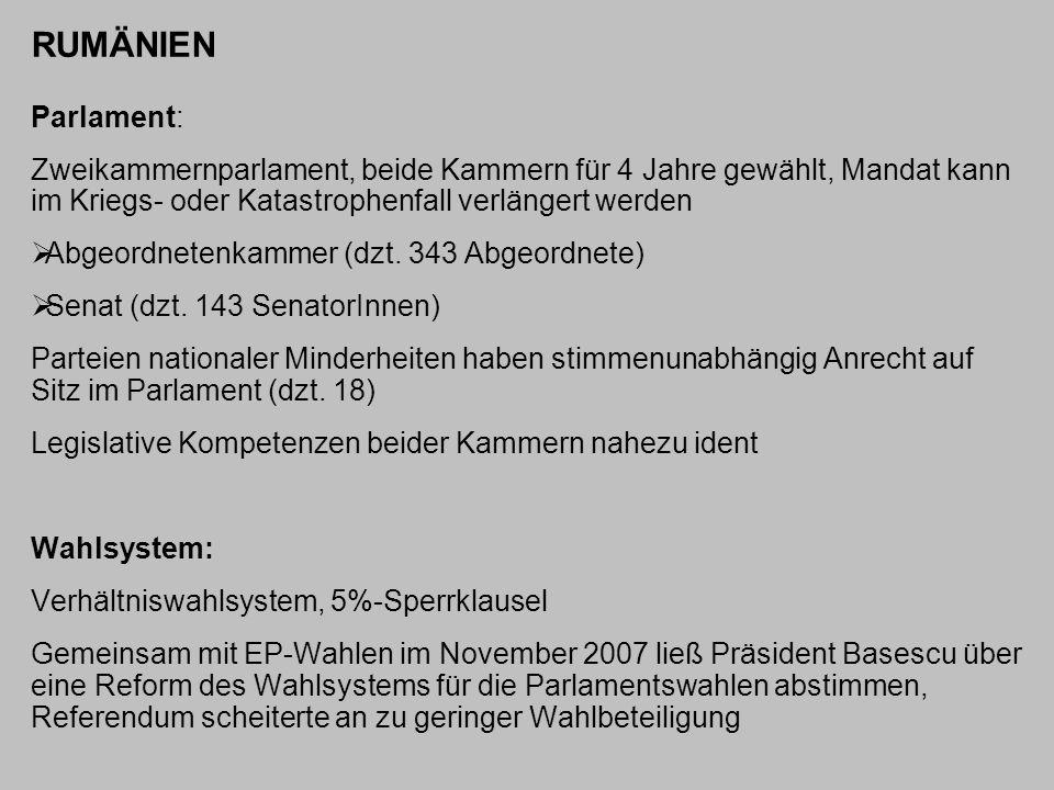 RUMÄNIEN Parlament: Zweikammernparlament, beide Kammern für 4 Jahre gewählt, Mandat kann im Kriegs- oder Katastrophenfall verlängert werden.