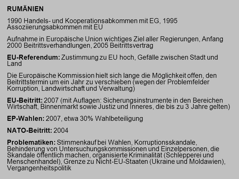 RUMÄNIEN 1990 Handels- und Kooperationsabkommen mit EG, 1995 Assoziierungsabkommen mit EU.