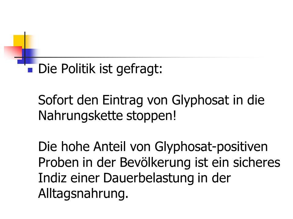 Die Politik ist gefragt: Sofort den Eintrag von Glyphosat in die Nahrungskette stoppen.