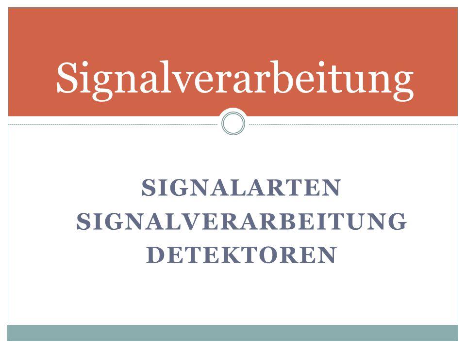 Signalverarbeitung Signalarten Signalverarbeitung Detektoren