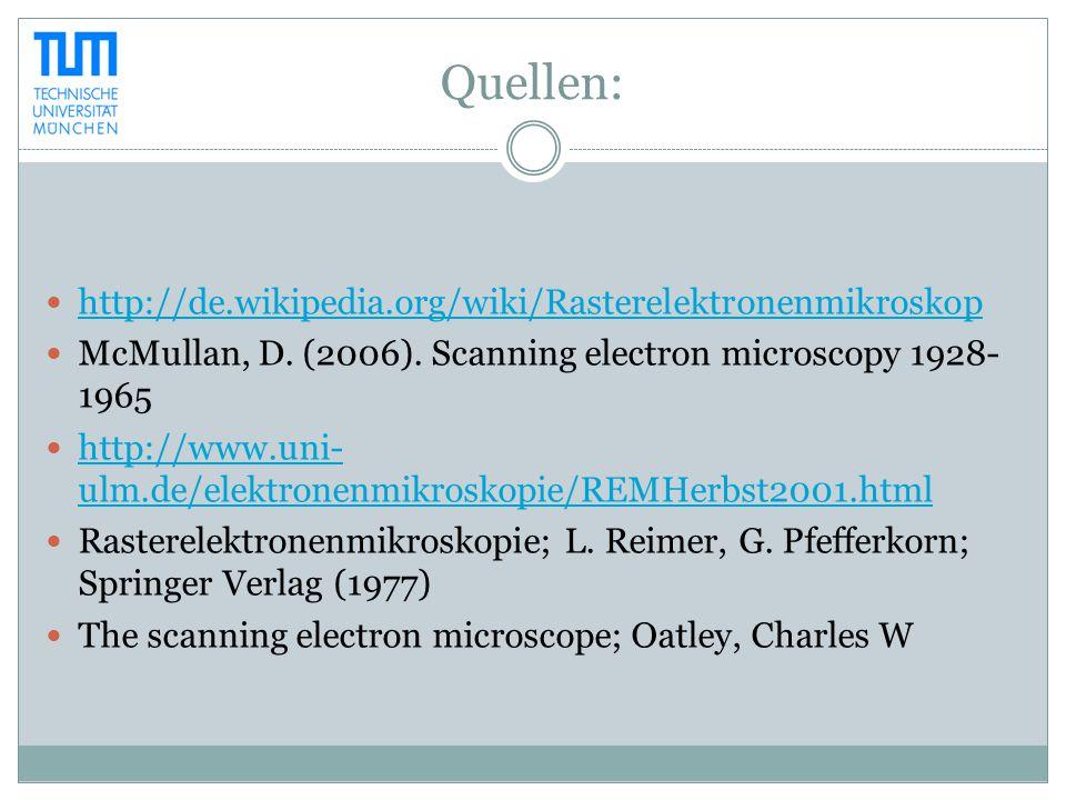 Quellen: http://de.wikipedia.org/wiki/Rasterelektronenmikroskop