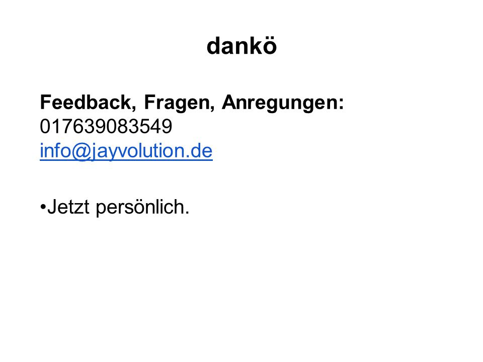 dankö Feedback, Fragen, Anregungen: 017639083549 info@jayvolution.de