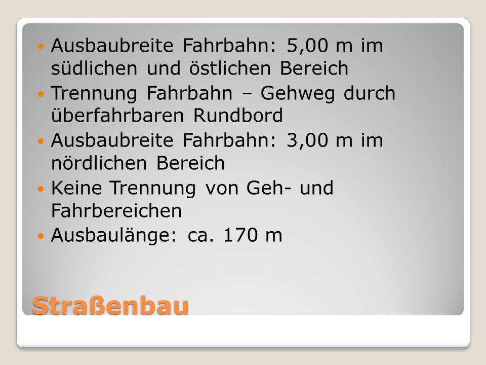 Ausbaubreite Fahrbahn: 5,00 m im südlichen und östlichen Bereich