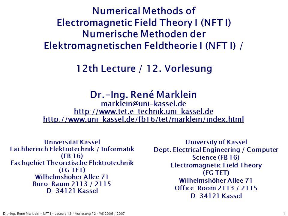 Numerical Methods of Electromagnetic Field Theory I (NFT I) Numerische Methoden der Elektromagnetischen Feldtheorie I (NFT I) / 12th Lecture / 12. Vorlesung