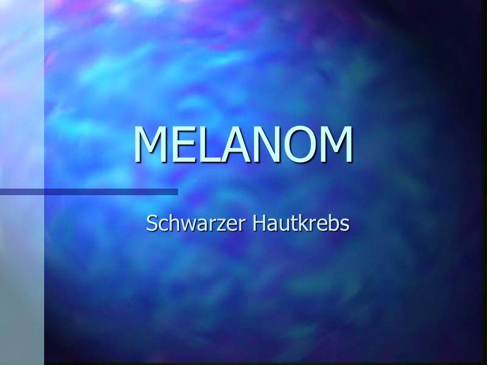 MELANOM Schwarzer Hautkrebs