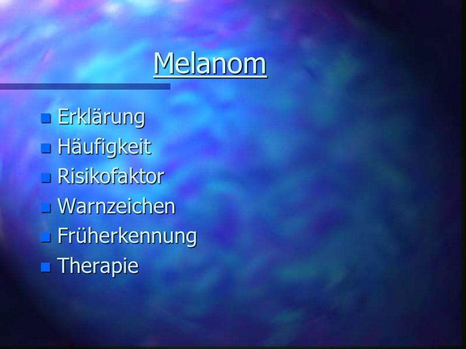 Melanom Erklärung Häufigkeit Risikofaktor Warnzeichen Früherkennung