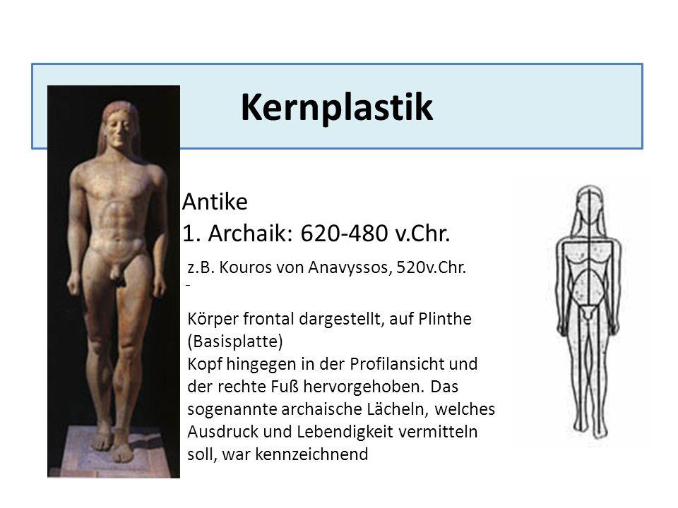 Kernplastik Antike 1. Archaik: 620-480 v.Chr.