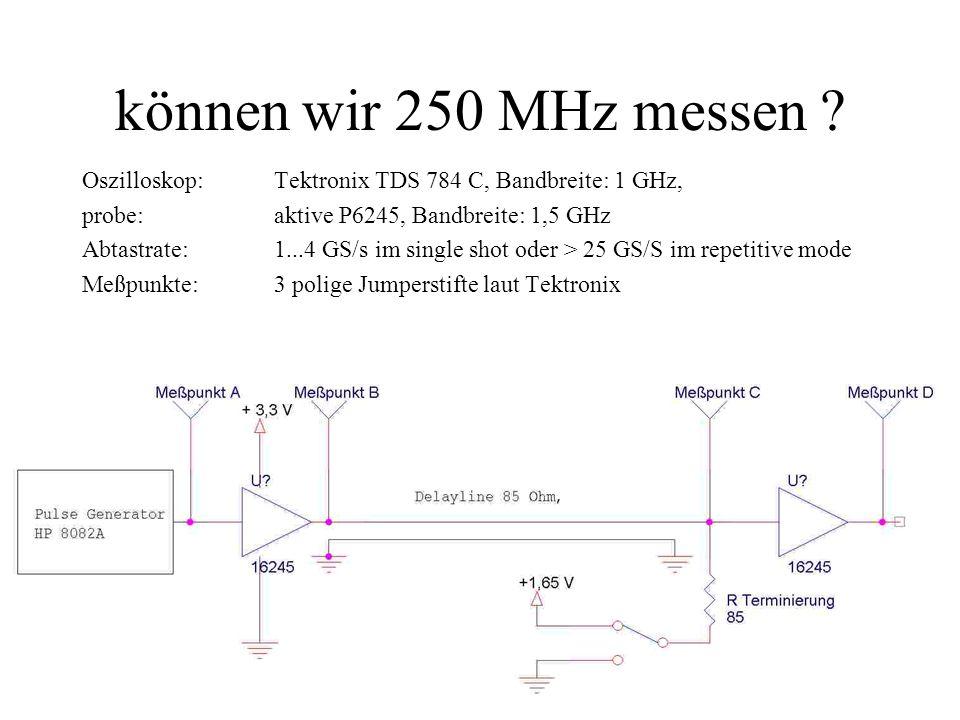 können wir 250 MHz messen Oszilloskop: Tektronix TDS 784 C, Bandbreite: 1 GHz, probe: aktive P6245, Bandbreite: 1,5 GHz.