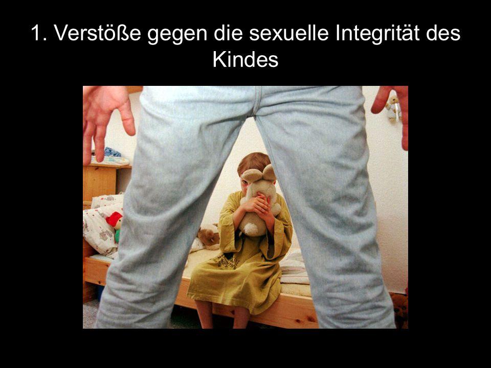 1. Verstöße gegen die sexuelle Integrität des Kindes