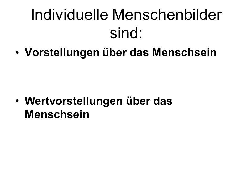 Individuelle Menschenbilder sind: