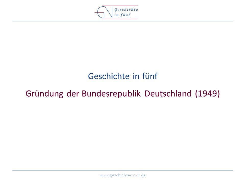 Geschichte in fünf Gründung der Bundesrepublik Deutschland (1949)