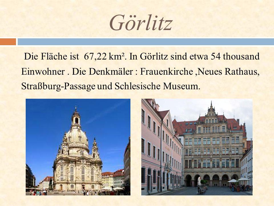 Görlitz Die Fläche ist 67,22 km². In Görlitz sind etwa 54 thousand