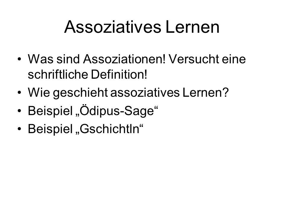 Assoziatives Lernen Was sind Assoziationen! Versucht eine schriftliche Definition! Wie geschieht assoziatives Lernen