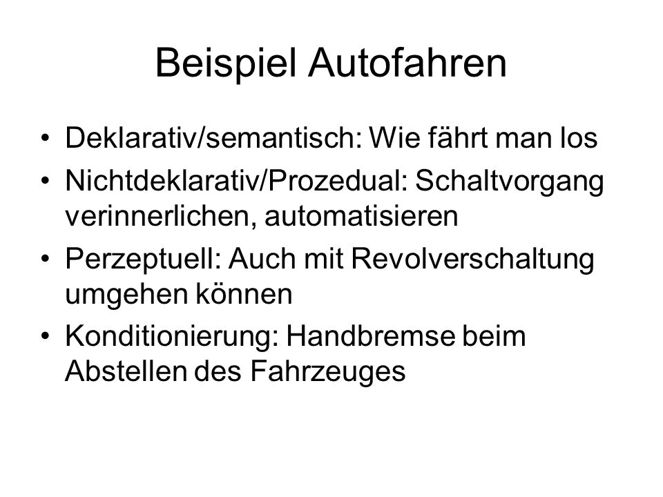 Beispiel Autofahren Deklarativ/semantisch: Wie fährt man los