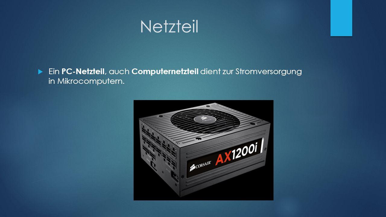 Netzteil Ein PC-Netzteil, auch Computernetzteil dient zur Stromversorgung in Mikrocomputern.