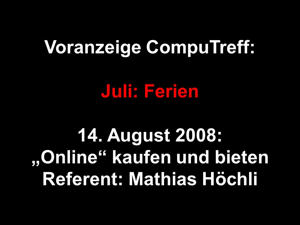 Voranzeige CompuTreff: Juli: Ferien 14. August 2008: