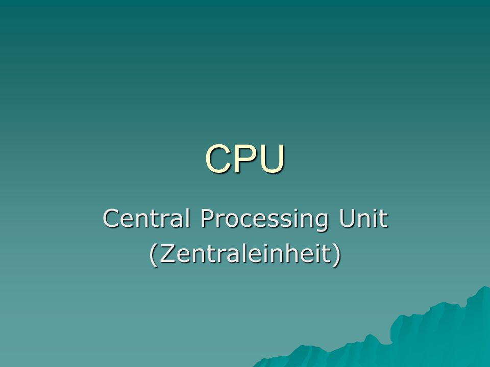 Central Processing Unit (Zentraleinheit)