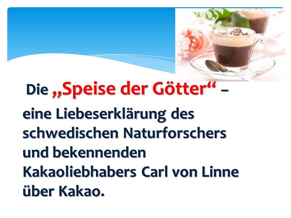 """Die """"Speise der Götter – eine Liebeserklärung des schwedischen Naturforschers und bekennenden Kakaoliebhabers Carl von Linne über Kakao."""