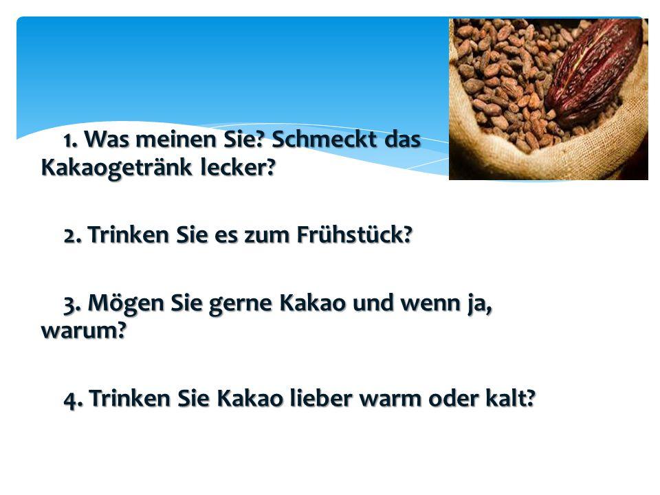1. Was meinen Sie Schmeckt das Kakaogetränk lecker