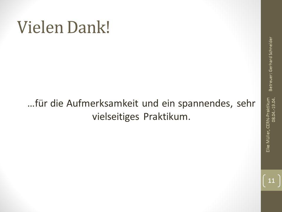 Vielen Dank! Betreuer: Gerhard Schneider. …für die Aufmerksamkeit und ein spannendes, sehr vielseitiges Praktikum.