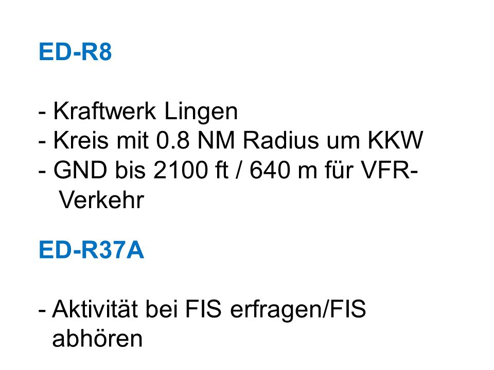 ED-R8 Kraftwerk Lingen. Kreis mit 0.8 NM Radius um KKW. GND bis 2100 ft / 640 m für VFR- Verkehr.