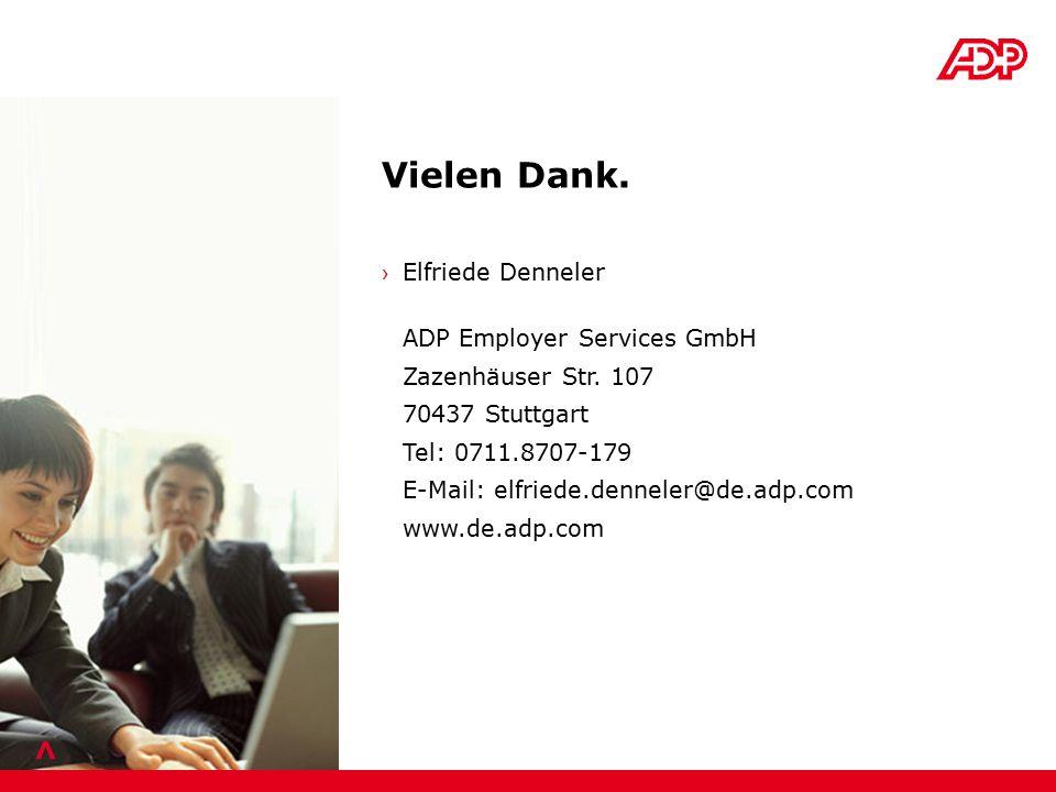 > Vielen Dank. Elfriede Denneler ADP Employer Services GmbH