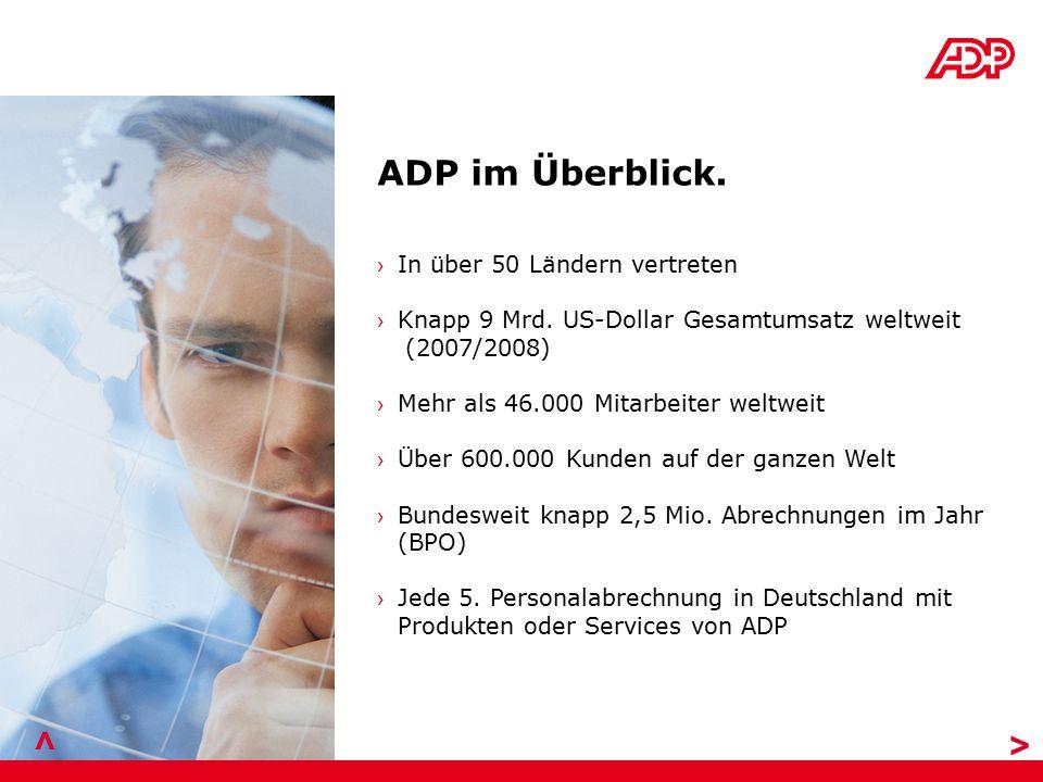 > > ADP im Überblick. In über 50 Ländern vertreten