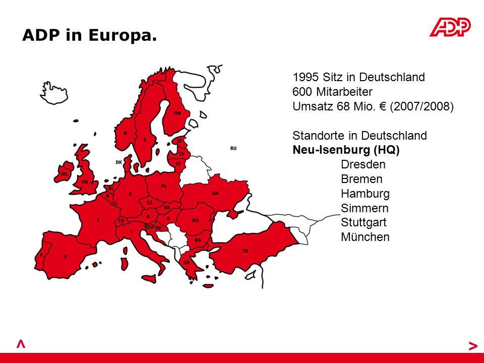 > > ADP in Europa. 1995 Sitz in Deutschland 600 Mitarbeiter