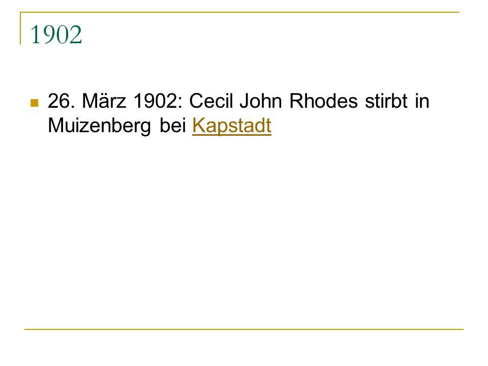 1902 26. März 1902: Cecil John Rhodes stirbt in Muizenberg bei Kapstadt