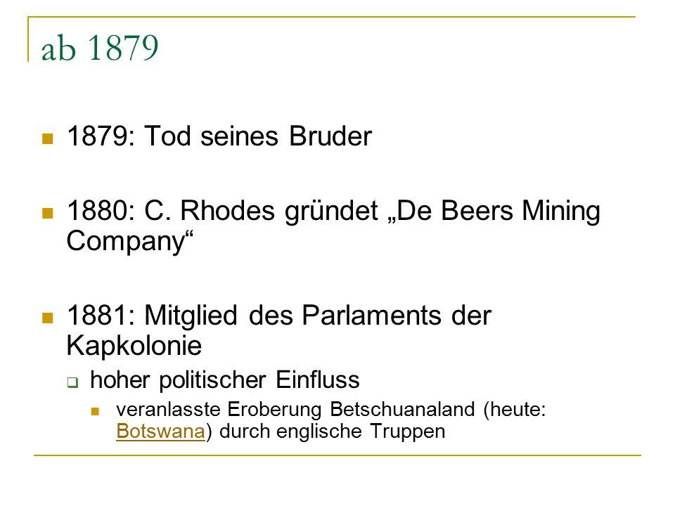 """ab 1879 1879: Tod seines Bruder. 1880: C. Rhodes gründet """"De Beers Mining Company 1881: Mitglied des Parlaments der Kapkolonie."""