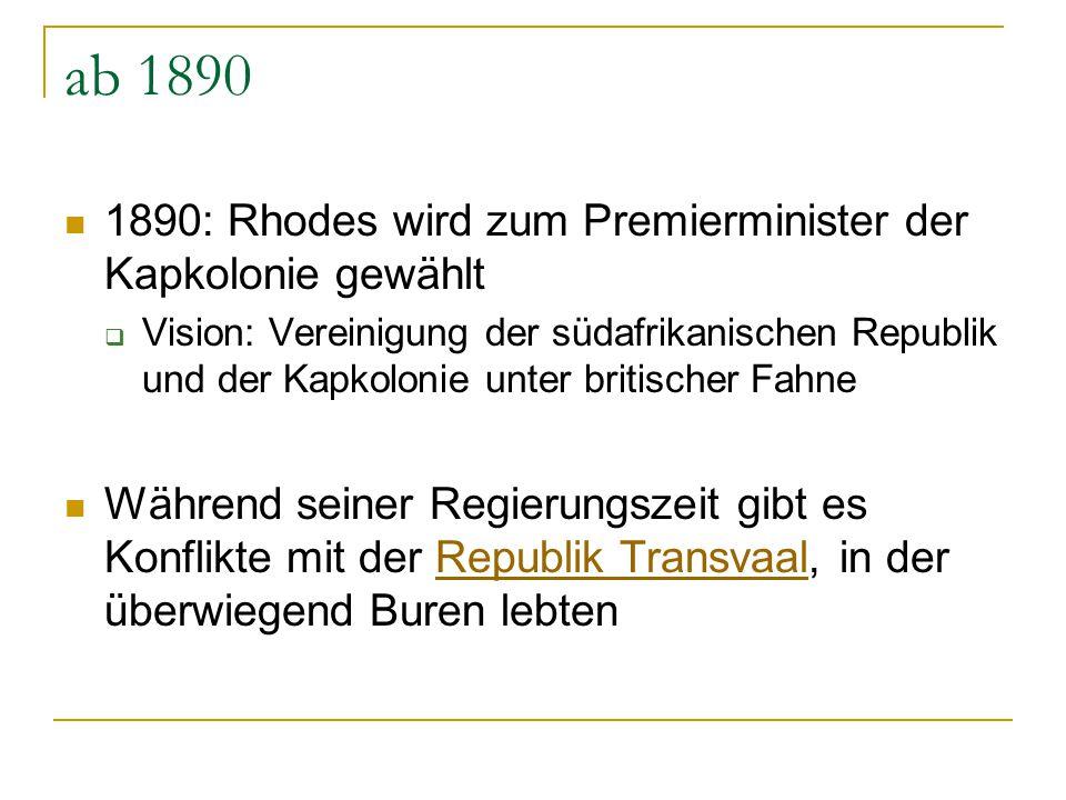 ab 1890 1890: Rhodes wird zum Premierminister der Kapkolonie gewählt