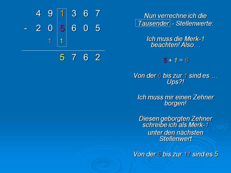 4 9 1 3 6 7 - 2 5 Nun verrechne ich die Tausender - Stellenwerte: