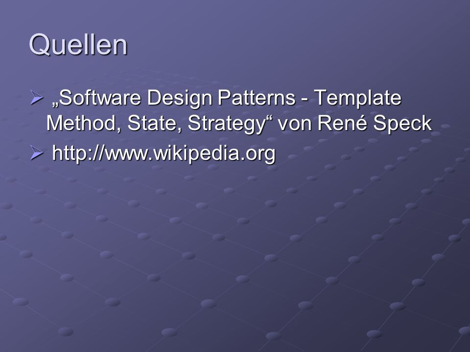 "Quellen ""Software Design Patterns - Template Method, State, Strategy von René Speck."