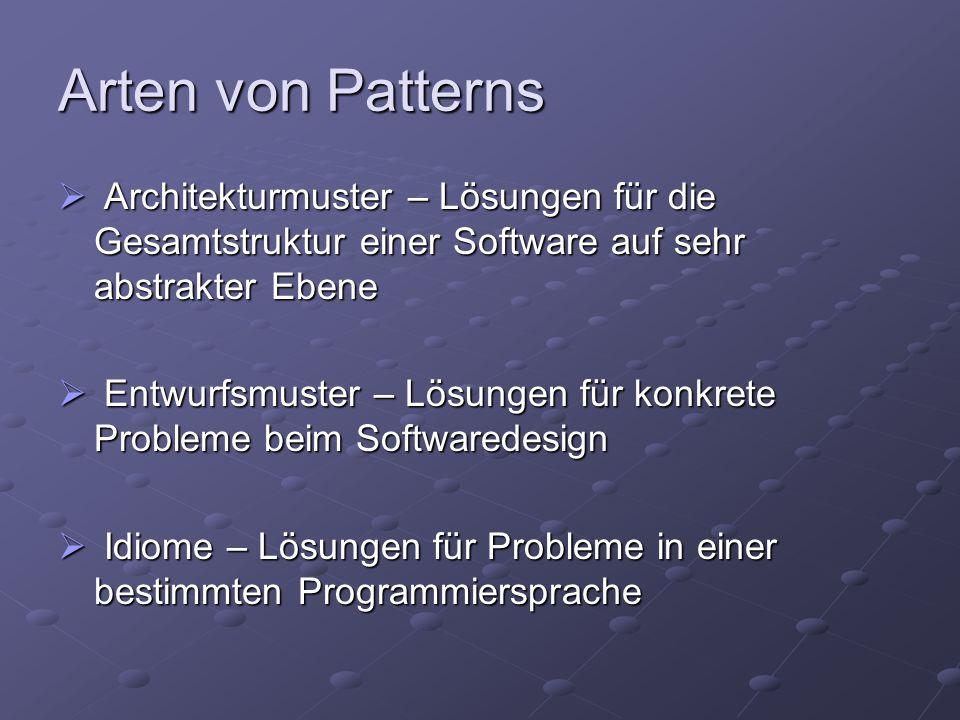Arten von Patterns Architekturmuster – Lösungen für die Gesamtstruktur einer Software auf sehr abstrakter Ebene.